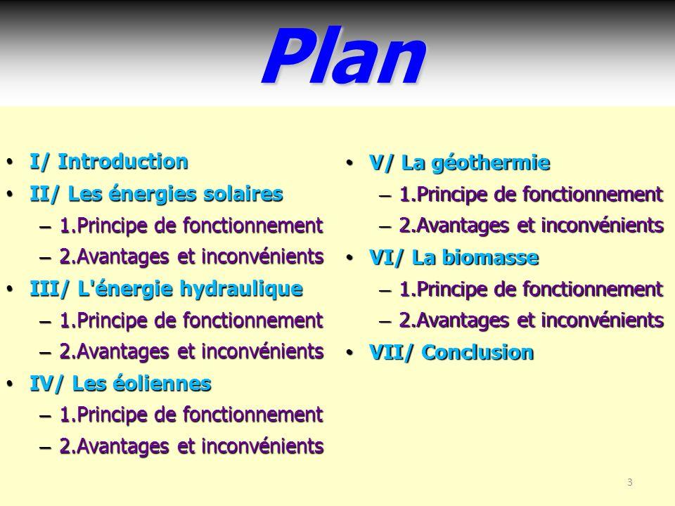 Plan I/ Introduction V/ La géothermie II/ Les énergies solaires