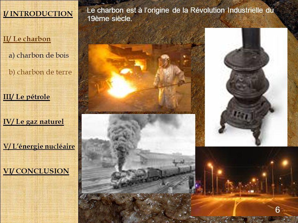I/ INTRODUCTION II/ Le charbon. a) charbon de bois. b) charbon de terre. III/ Le pétrole. IV/ Le gaz naturel.