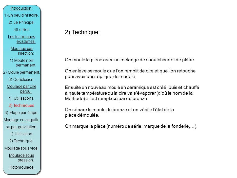 Introduction: 1)Un peu d'histoire. 2) Le Principe. 3)Le But. Les techniques existantes. Moulage par Injection: