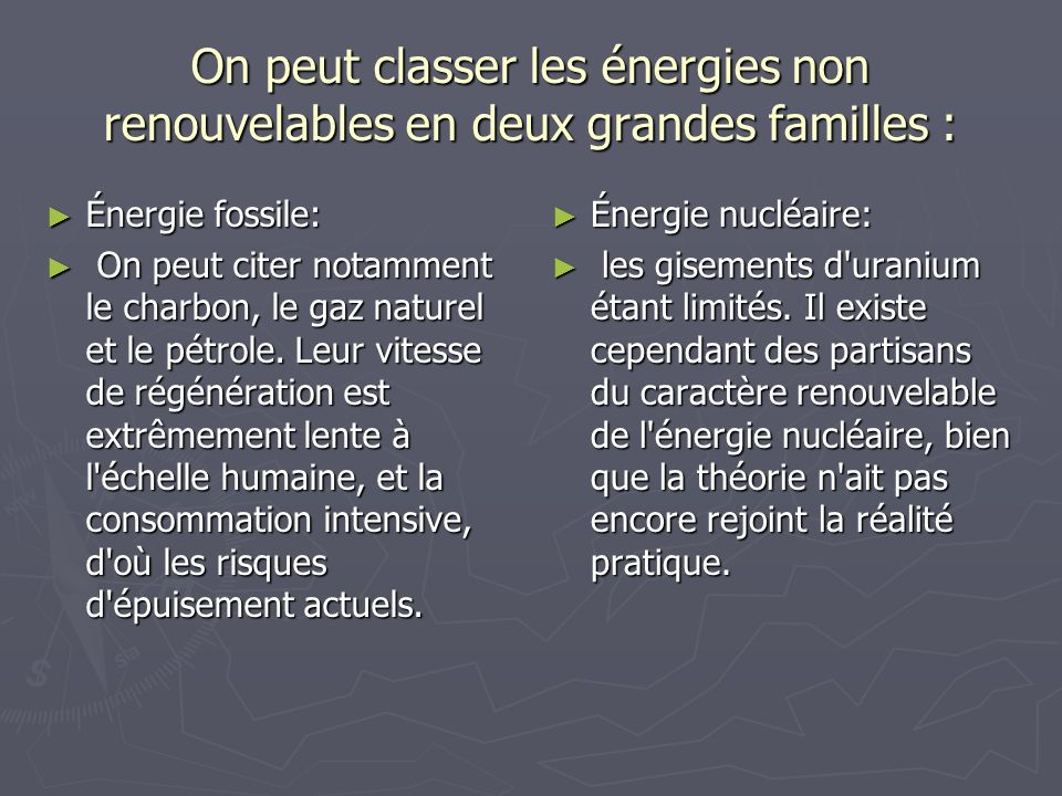 On peut classer les énergies non renouvelables en deux grandes familles :