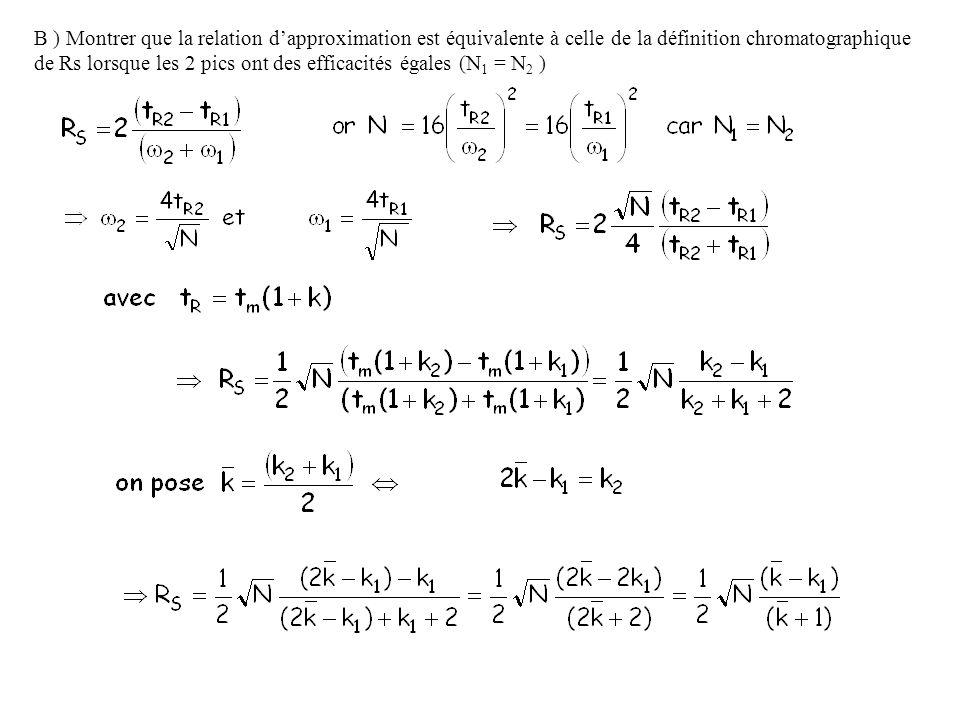 B ) Montrer que la relation d'approximation est équivalente à celle de la définition chromatographique de Rs lorsque les 2 pics ont des efficacités égales (N1 = N2 )