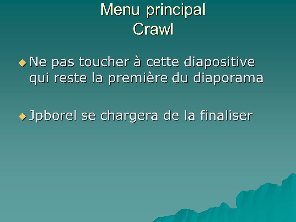 Menu principal Crawl Ne pas toucher à cette diapositive qui reste la première du diaporama.
