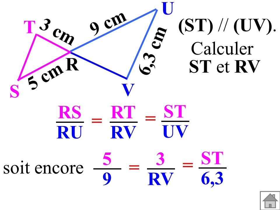 T R. S. U. V. 3 cm. 5 cm. 9 cm. 6,3 cm. (ST) // (UV). Calculer. ST et RV. RS. RU. RT. RV.