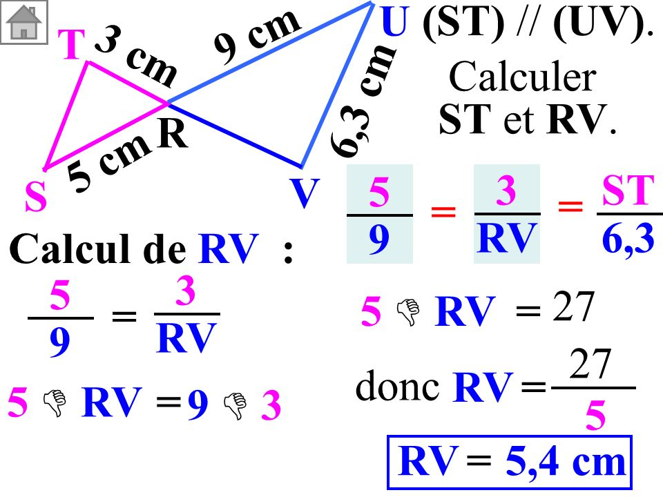 (ST) // (UV). T. R. S. U. V. 3 cm. 5 cm. 9 cm. 6,3 cm. Calculer. ST et RV. 5. 9. 3. RV.