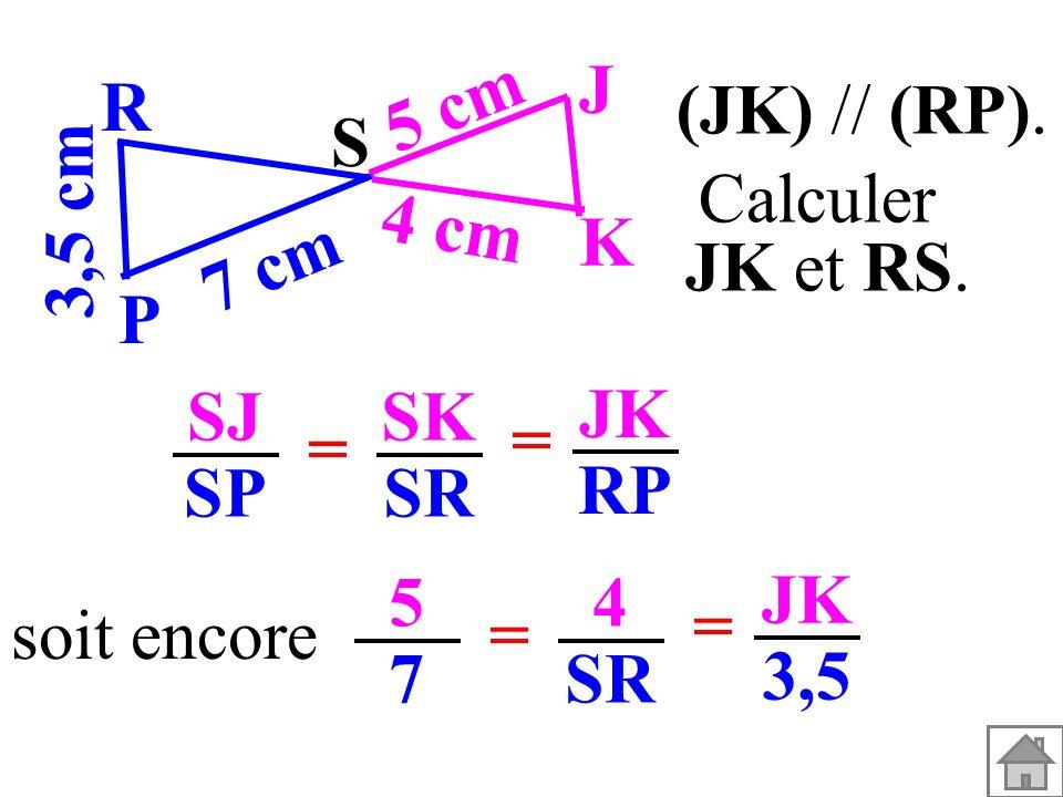 (JK) // (RP). 3,5 cm. S. K. J. P. R. 7 cm. 5 cm. 4 cm. Calculer. JK et RS. SJ. SP. SK.