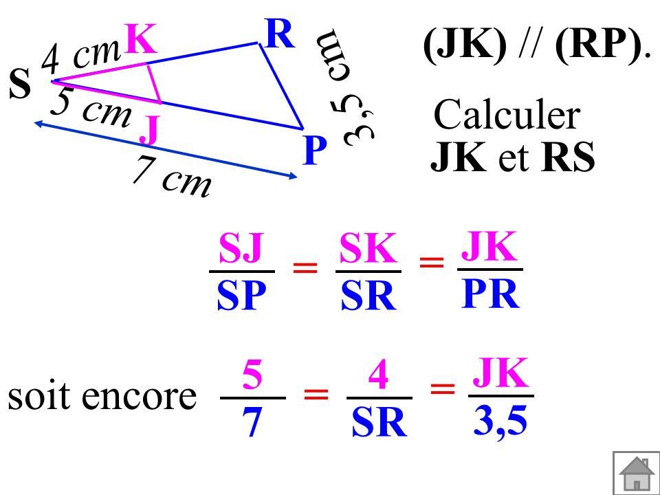 3,5 cm S. K. J. P. R. 5 cm. 4 cm. 7 cm. (JK) // (RP). Calculer. JK et RS. SJ. SP. SK. SR.