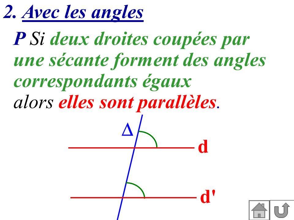 2. Avec les angles P Si deux droites coupées par. une sécante forment des angles correspondants égaux.