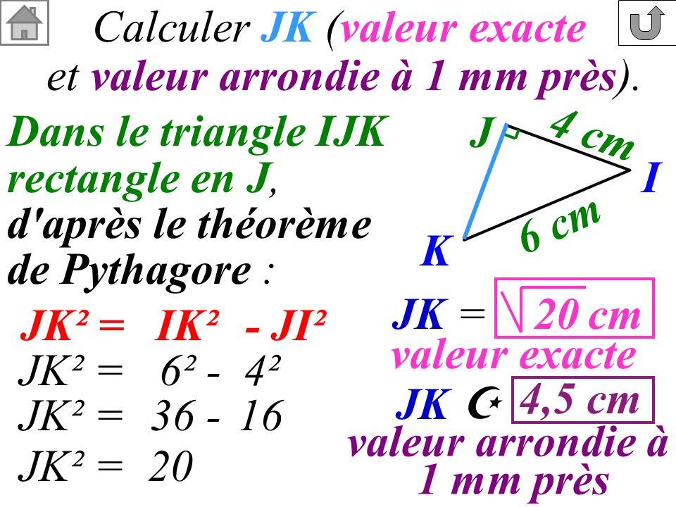 Calculer JK (valeur exacte et valeur arrondie à 1 mm près).