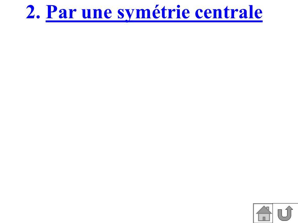 2. Par une symétrie centrale