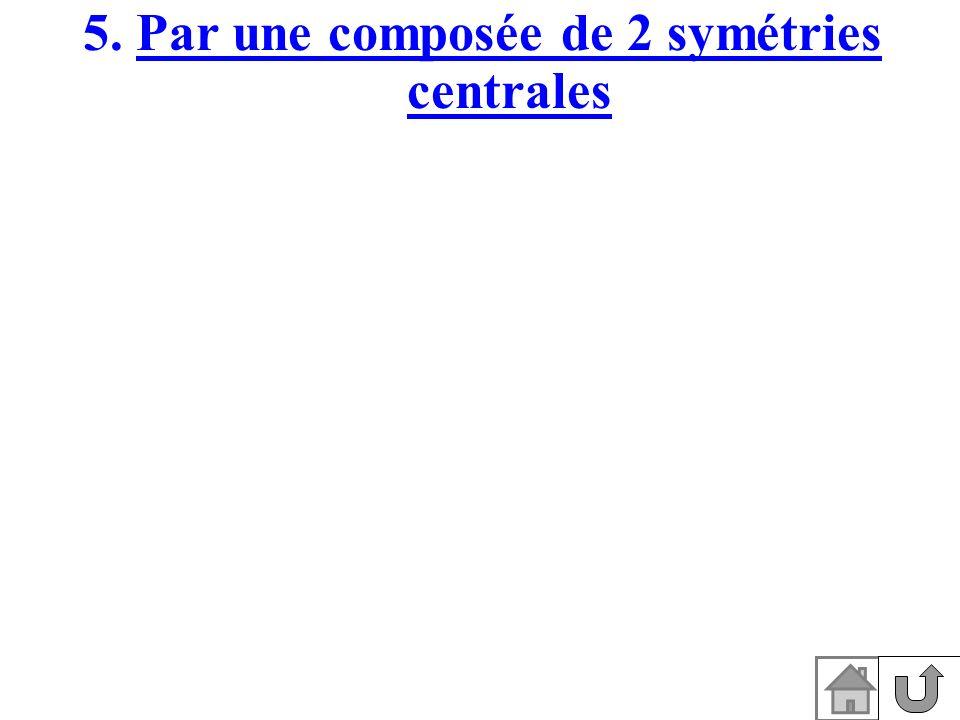 5. Par une composée de 2 symétries