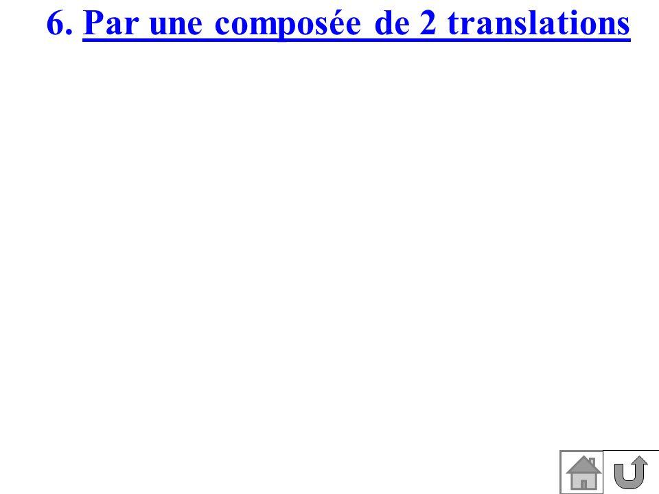 6. Par une composée de 2 translations