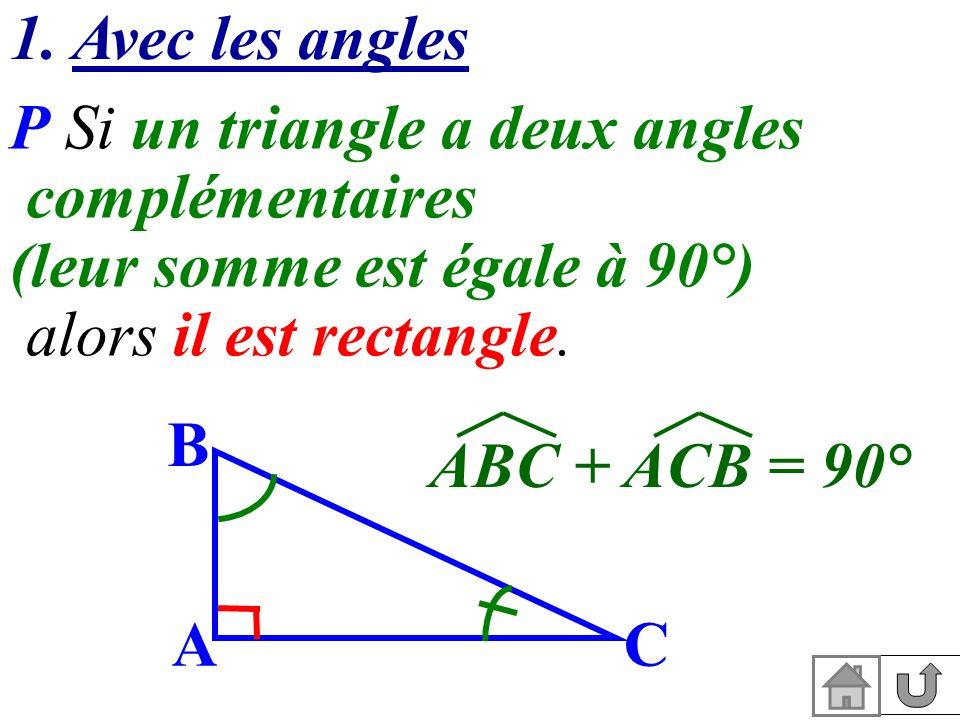 1. Avec les angles P Si un triangle a deux angles complémentaires. (leur somme est égale à 90°) alors il est rectangle.