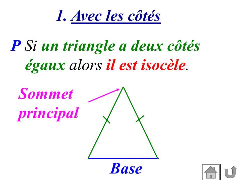 P Si un triangle a deux côtés égaux alors il est isocèle.