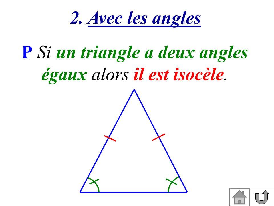 P Si un triangle a deux angles égaux alors il est isocèle.