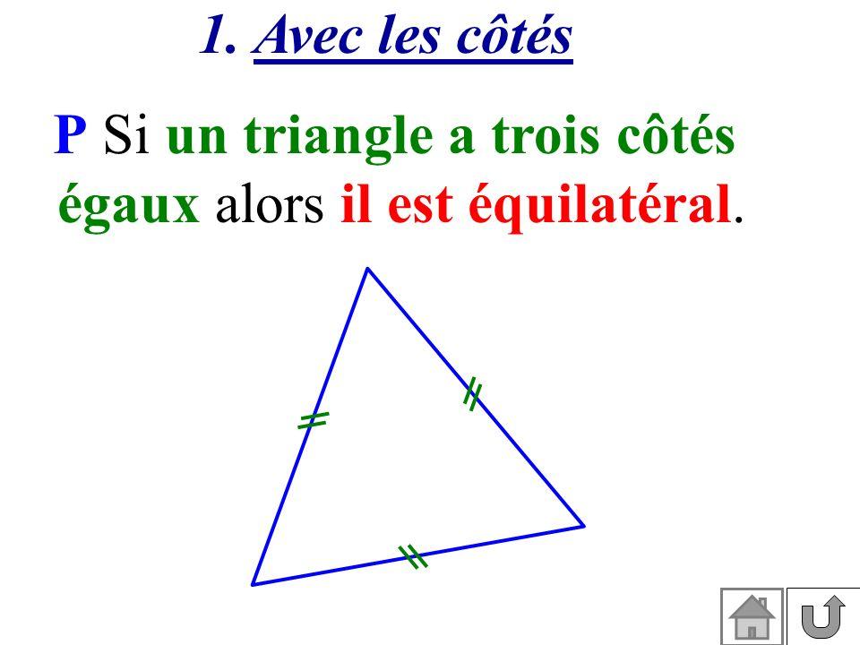 P Si un triangle a trois côtés égaux alors il est équilatéral.