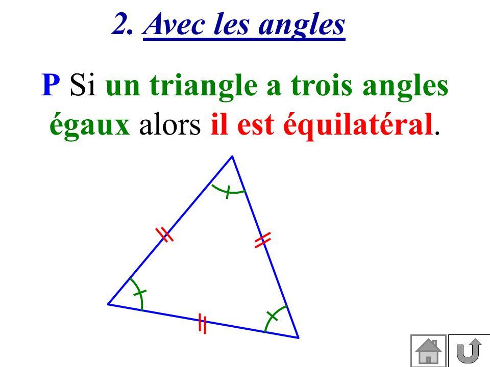 P Si un triangle a trois angles égaux alors il est équilatéral.