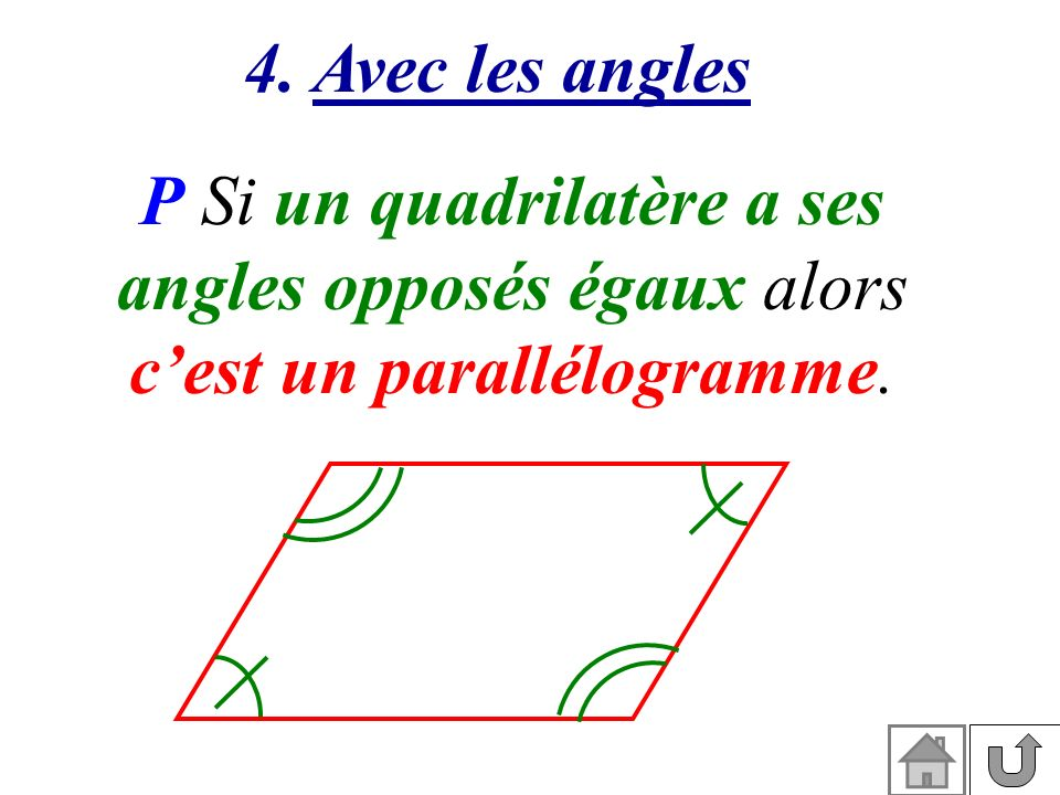 P Si un quadrilatère a ses angles opposés égaux alors