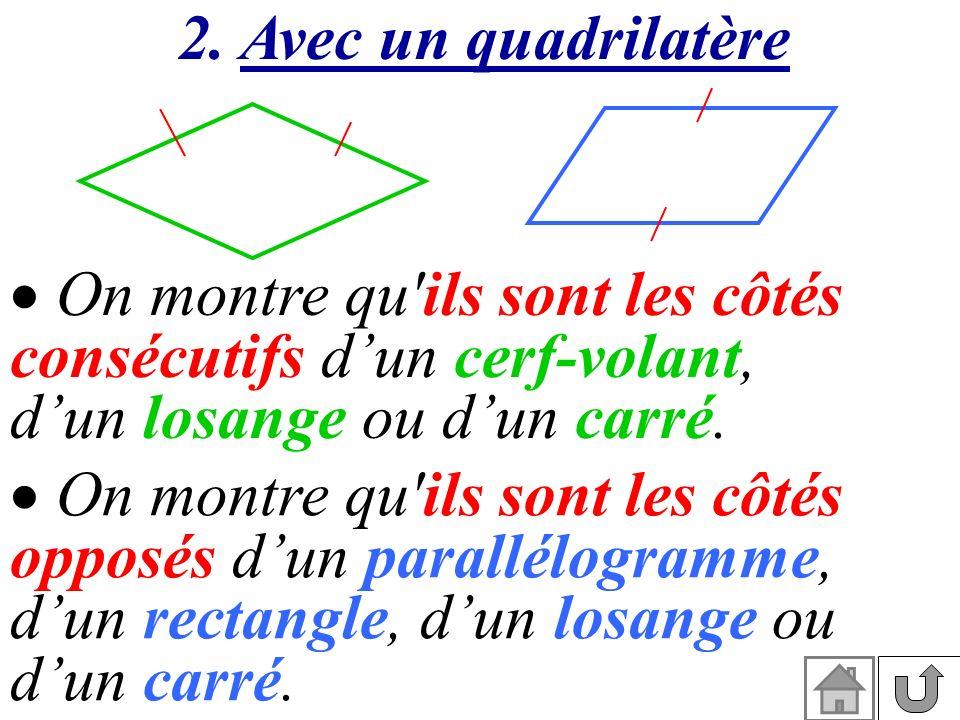 2. Avec un quadrilatère On montre qu ils sont les côtés. consécutifs d'un cerf-volant, d'un losange ou d'un carré.