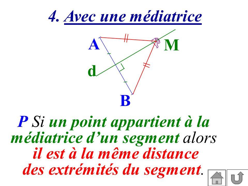 P Si un point appartient à la médiatrice d'un segment alors