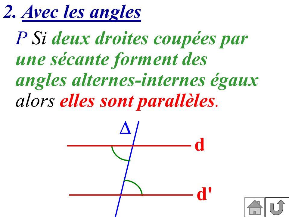 2. Avec les angles P Si deux droites coupées par. une sécante forment des angles alternes-internes égaux.