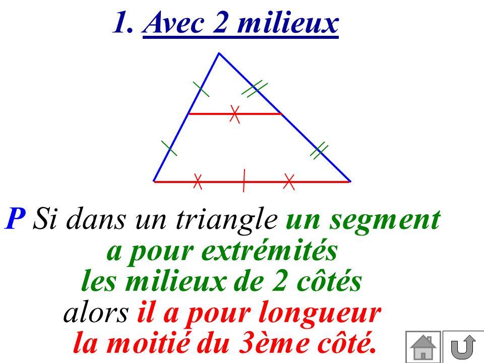 1. Avec 2 milieux a pour extrémités la moitié du 3ème côté.