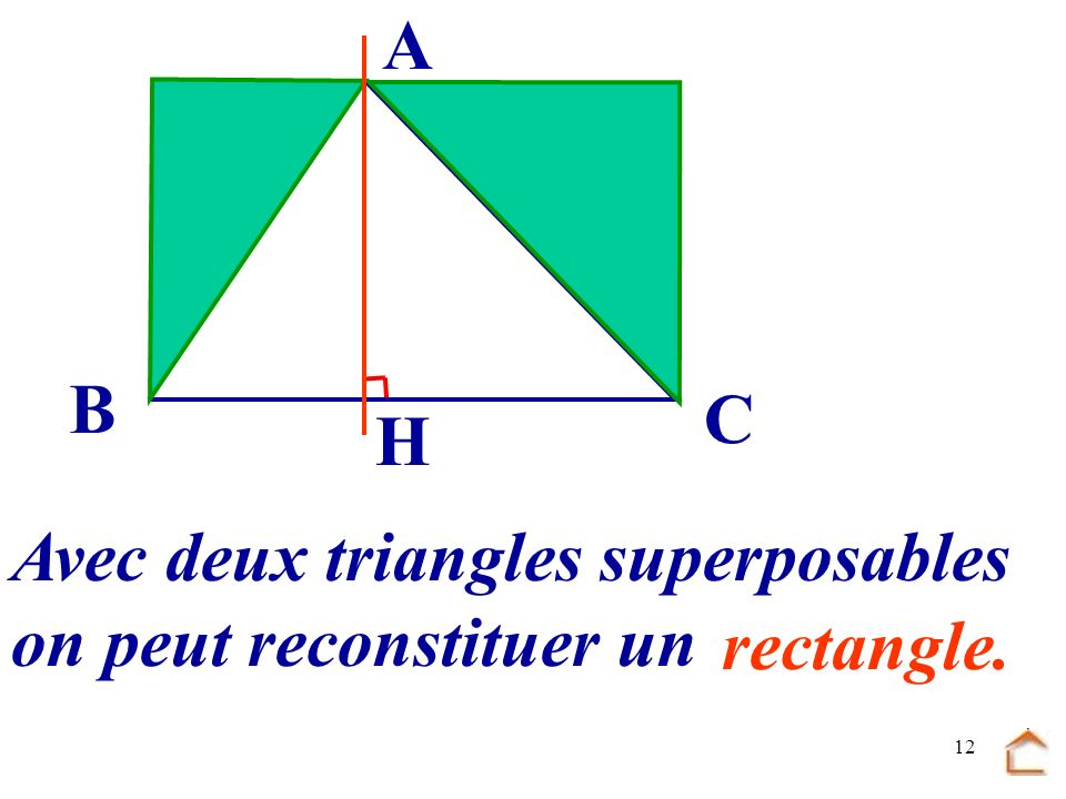 A B C H Avec deux triangles superposables on peut reconstituer un rectangle.