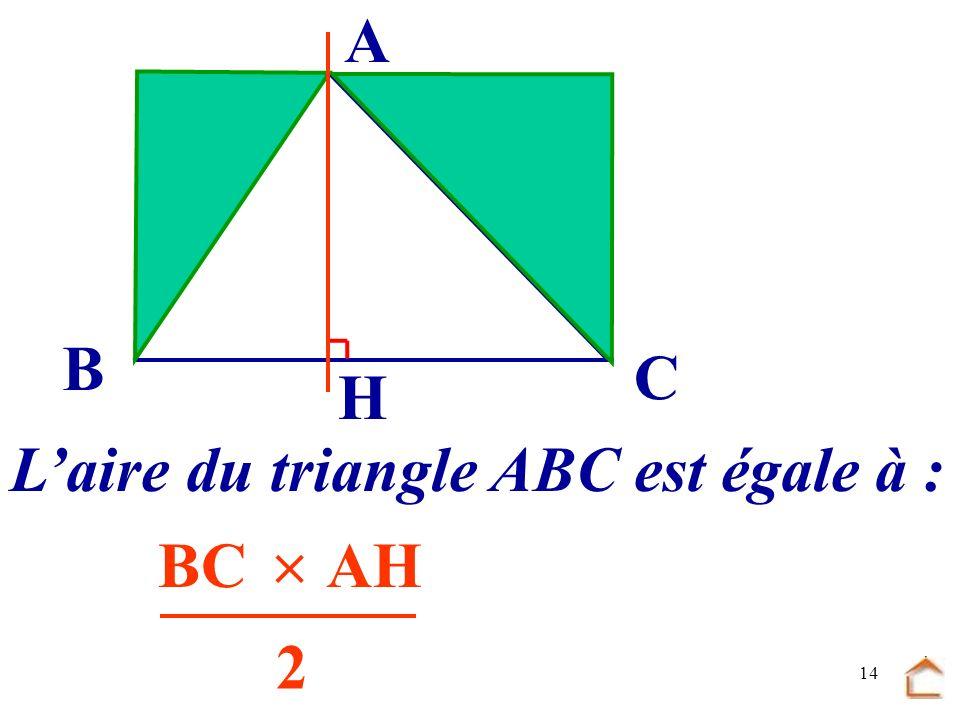 A B C H L'aire du triangle ABC est égale à : .......  ....... ...... BC AH 2