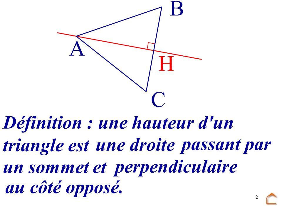 B A H C Définition : une hauteur d un triangle est une droite