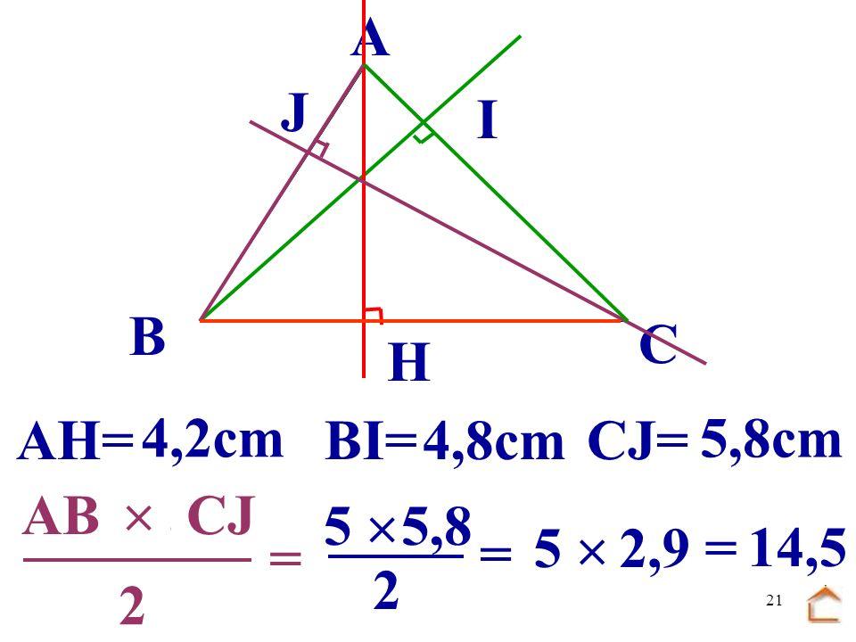 B C. A. J. I. H. AH= 4,2cm. BI= 4,8cm. CJ= 5,8cm. .......  ....... ...... AB. CJ. 5 
