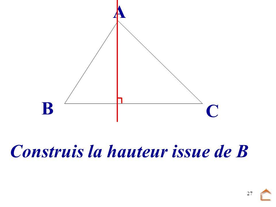 B C A Construis la hauteur issue de B