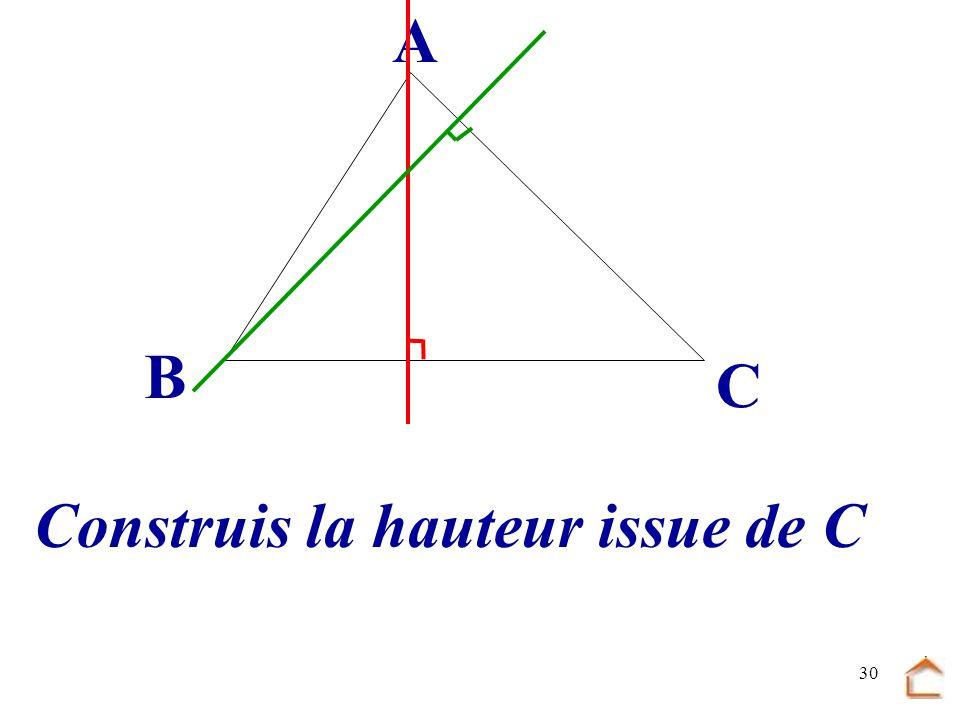 B C A Construis la hauteur issue de C