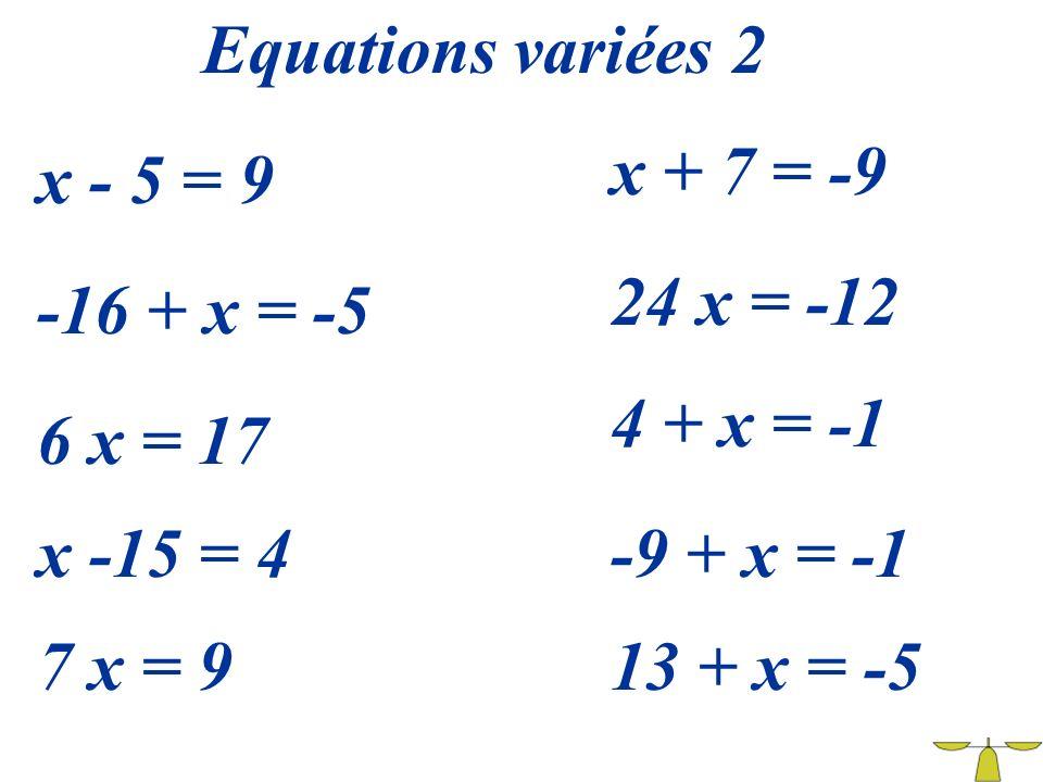 Equations variées 2 x + 7 = -9. x - 5 = 9. 24 x = -12. -16 + x = -5. 4 + x = -1. 6 x = 17. x -15 = 4.