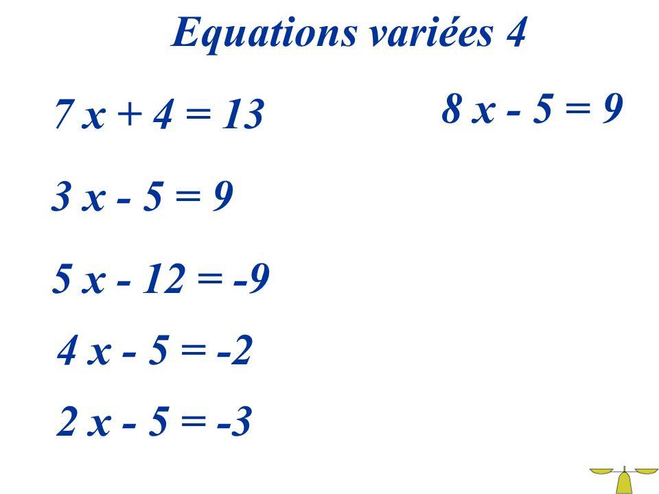 Equations variées 4 8 x - 5 = 9 7 x + 4 = 13 3 x - 5 = 9 5 x - 12 = -9 4 x - 5 = -2 2 x - 5 = -3