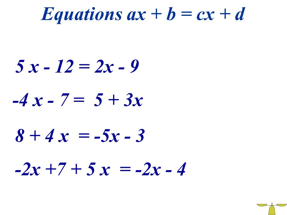 Equations ax + b = cx + d 5 x - 12 = 2x - 9. -4 x - 7 = 5 + 3x.