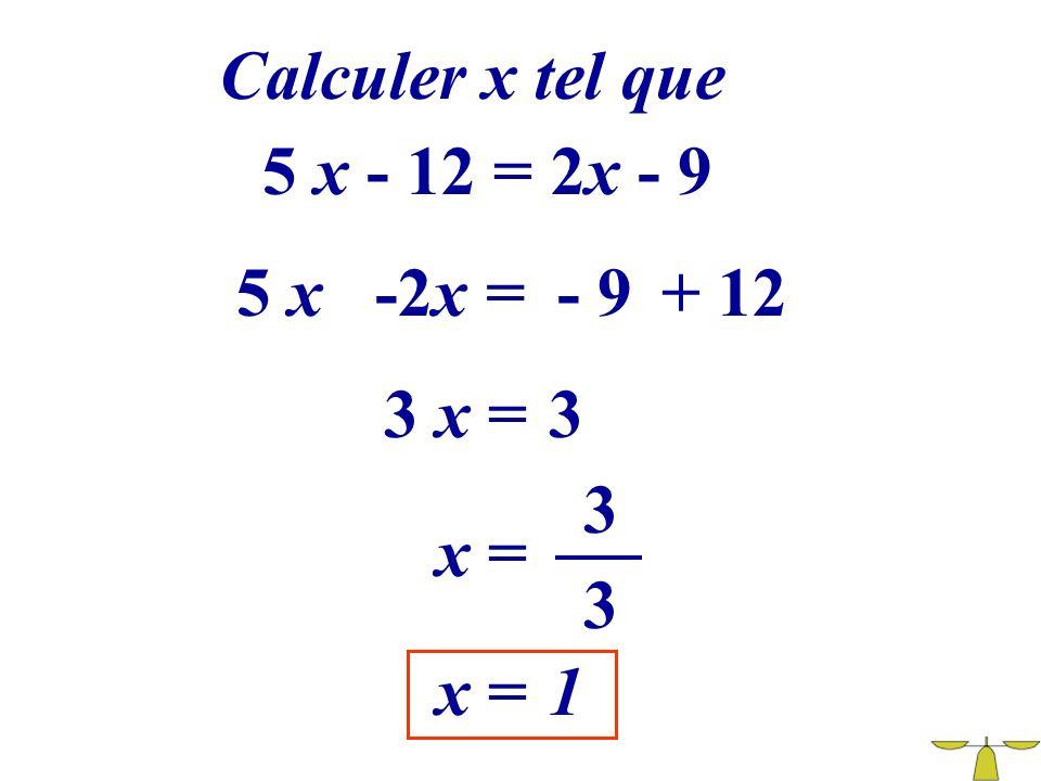 Calculer x tel que 5 x - 12 = 2x - 9 5 x -2x = - 9 + 12 3 x = 3 3 x = 3 x = 1