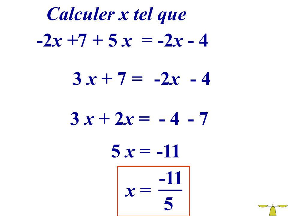 Calculer x tel que -2x +7 + 5 x = -2x - 4 3 x + 7 = -2x - 4 3 x + 2x = - 4 - 7 5 x = -11 -11 x = 5