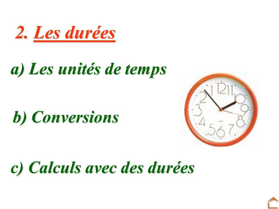 2. Les durées a) Les unités de temps b) Conversions