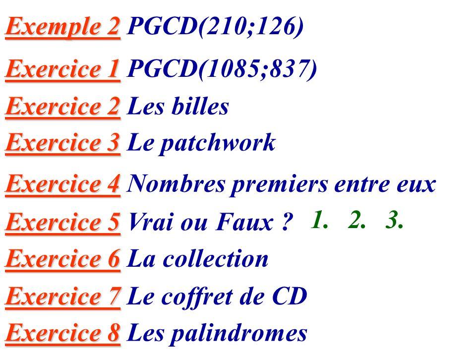 Exemple 2 PGCD(210;126) Exercice 1 PGCD(1085;837) Exercice 2 Les billes. Exercice 3 Le patchwork.