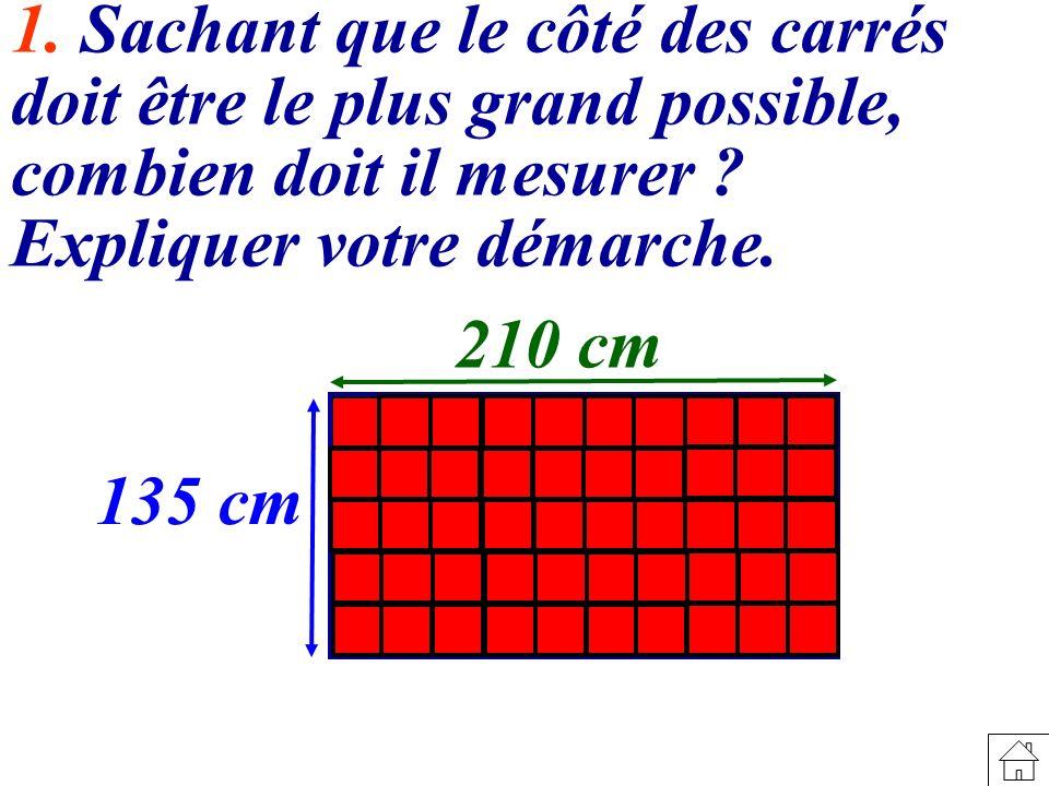 1. Sachant que le côté des carrés doit être le plus grand possible, combien doit il mesurer Expliquer votre démarche.