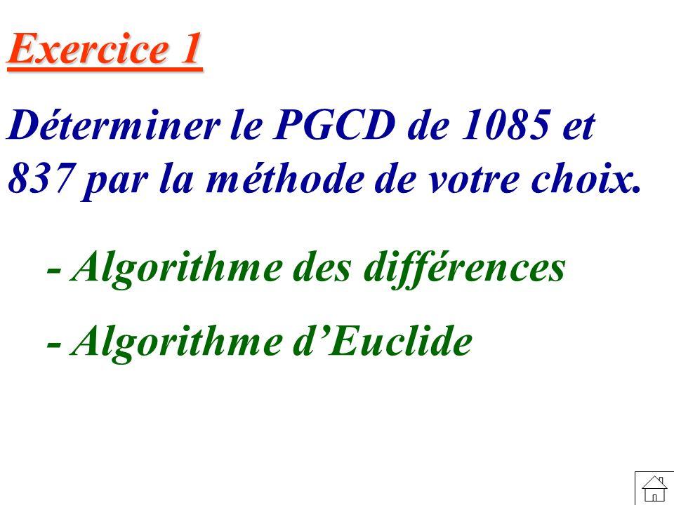 Exercice 1 Déterminer le PGCD de 1085 et 837 par la méthode de votre choix. - Algorithme des différences.