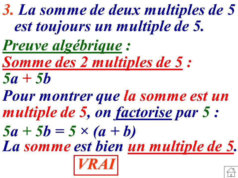 3. La somme de deux multiples de 5 est toujours un multiple de 5.