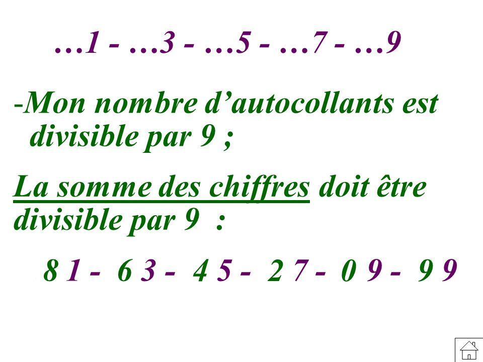 …1 - …3 - …5 - …7 - …9 Mon nombre d'autocollants est. divisible par 9 ; La somme des chiffres doit être.