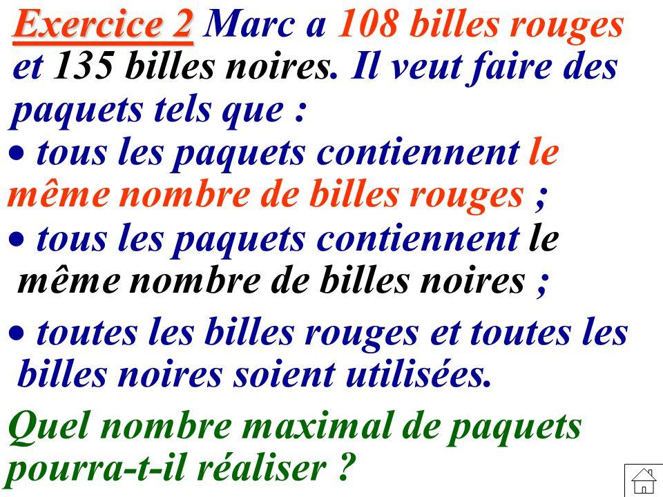 Exercice 2 Marc a 108 billes rouges et 135 billes noires