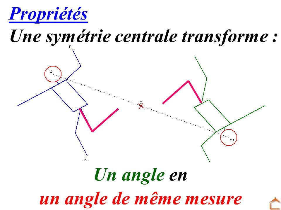 Propriétés Une symétrie centrale transforme : Un angle en un angle de même mesure