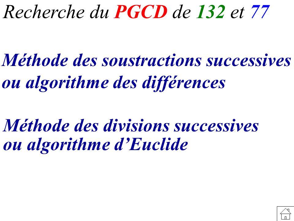 Recherche du PGCD de 132 et 77 Méthode des soustractions successives