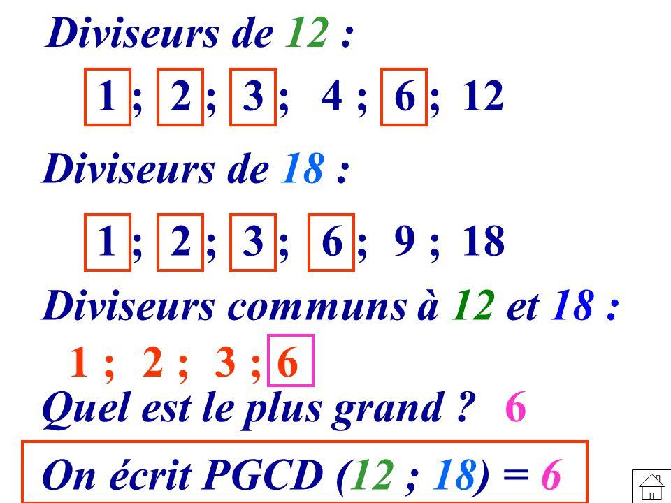Diviseurs de 12 : 1 ; 2 ; 3 ; 4 ; 6 ; 12. Diviseurs de 18 : 1 ; 2 ; 3 ; 6 ; 9 ; 18.