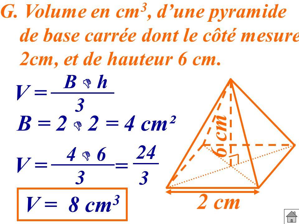 V = 2 cm 6 cm B = 2  2 = 4 cm² V = = V = 8 cm3