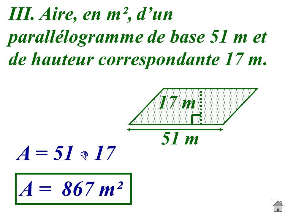 III. Aire, en m², d'un parallélogramme de base 51 m et de hauteur correspondante 17 m.