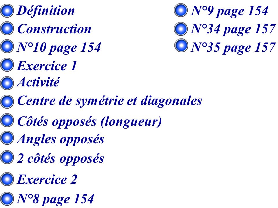 Définition N°9 page 154. Construction. N°34 page 157. N°10 page 154. N°35 page 157. Exercice 1.