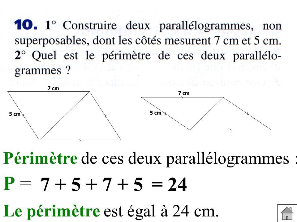 P = 7 + 5 + 7 + 5 = 24 Périmètre de ces deux parallélogrammes :